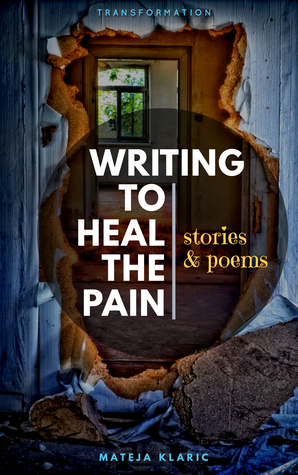 Writing to Heal the Pain: Stories & Poems (Transformation, #1)