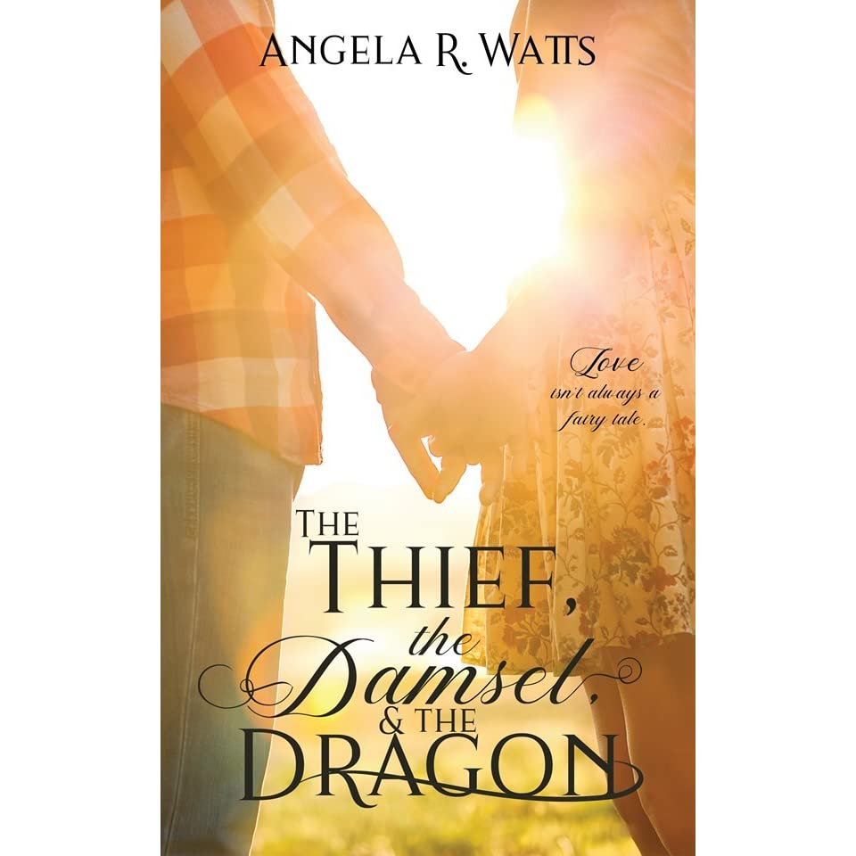 The Thief, the Damsel, and the Dragon by Angela R  Watts
