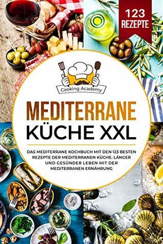 Mediterrane Küche XXL: Das mediterrane Kochbuch mit den 123 ...