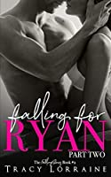 Falling For Ryan: Part Two: A Friends to Lovers Romance