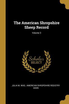 The American Shropshire Sheep Record; Volume 3