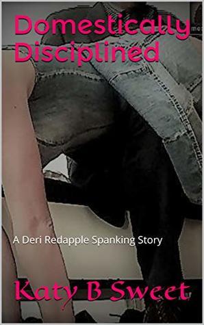 Domestically Disciplined: A Deri Redapple Spanking Story