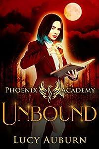 Unbound (Phoenix Academy Beginnings, #2)