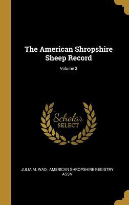The American Shropshire Sheep Record; Volume 3