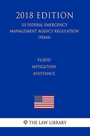 Flood Mitigation Assistance (US Federal Emergency Management Agency Regulation) (FEMA) (2018 Edition)