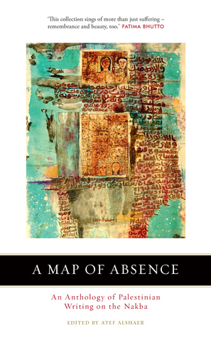 A Map of Absence: An Anthology of Palestinian Writing on the Nakba