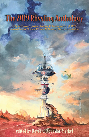 The 2019 Rhysling Anthology: The best science fiction, fantasy & horror poetry of 2018 selected by the Science Fiction Poetry Association