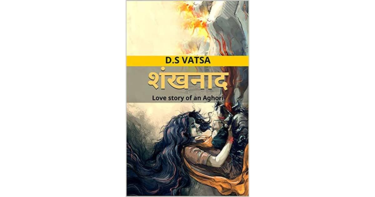 Shankhnaad: Love story of an Aghori by D S VATSA