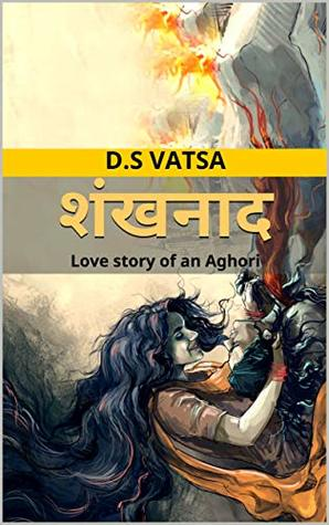 Shankhnaad: Love story of an Aghori by D S VATSA