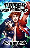 Catch All The Girlfriends!