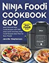 Ninja Foodi Cookbook: 600 Most Wanted Ninja Foodi Recipes with 1000 Days Quick and Easy Ninja Foodi Recipes Meal Plan for Busy People