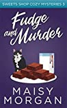 Fudge and Murder (Sweets Shop Cozy Mysteries Book 3)