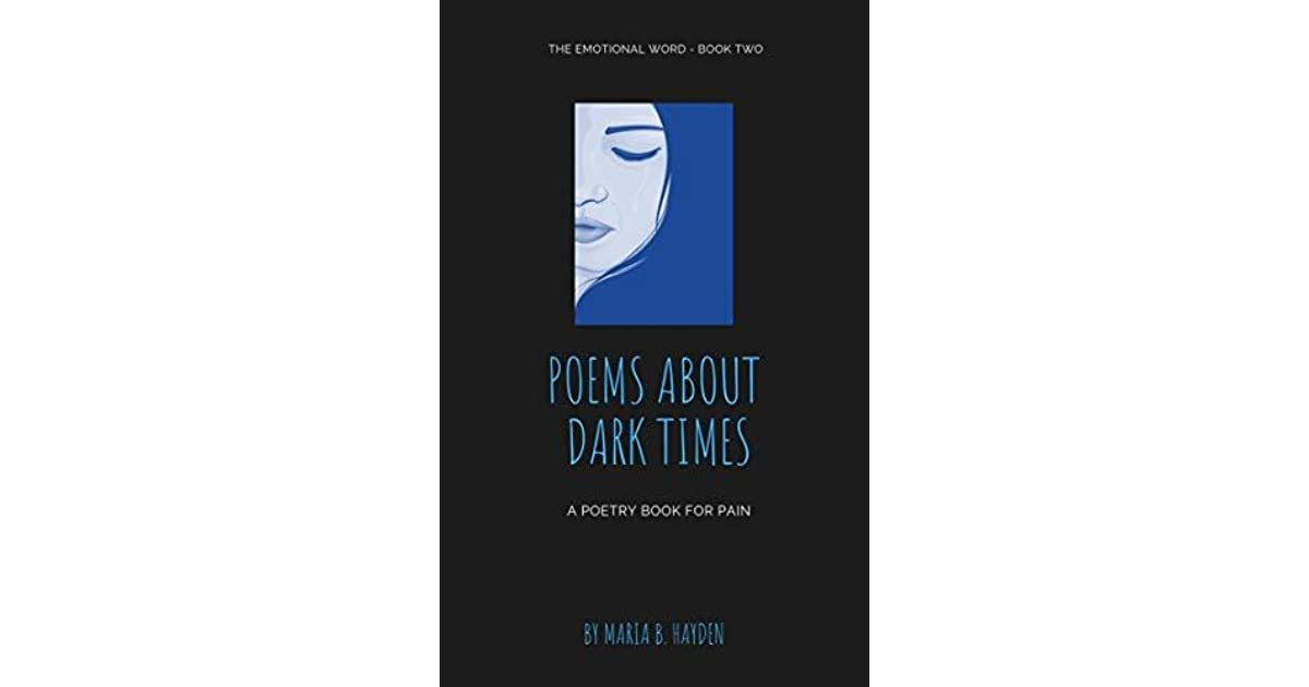 Poems about Dark Times: A poetry book for pain by Maria B