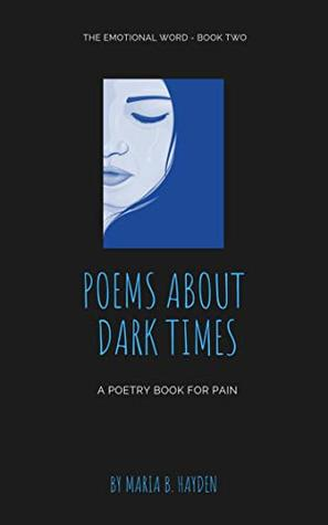 Poems about Dark Times: A poetry book for pain by Maria B  Hayden