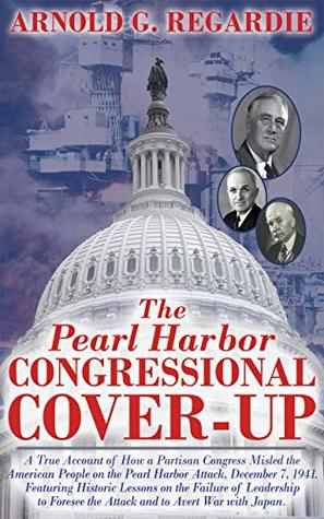 The Pearl Harbor Congressional Cover Up: A True Account of How a Partisan Congress Misled the Americsan People on the Pearl Harbor attack, December 7, 1941