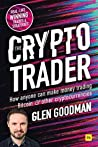 The Crypto Trader: How anyone can make money trading Bitcoin and other cryptocurrencies