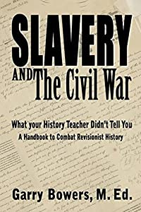 Slavery and The Civil War: What Your History Teacher Didn't Tell You