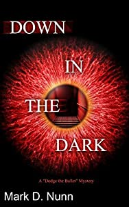 Down in the Dark (Dodge The Bullet Book 1)