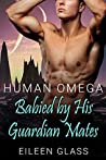 Human Omega: Babied by His Guardian Mates (Pykh, #3)