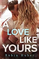 A Love Like Yours (Love Story Duet Book 1)