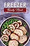 Freezer Friendly Meals: Discover How to Make a Month's Worth of Frozen Food: 40 Recipes for the Whole Family