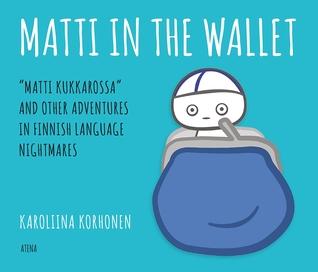 "Matti In the Wallet: ""Matti kukkarossa"" and Other Adventures In Finnish Language Nightmares"