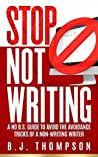 STOP Not Writing: A No B.S. Guide to Avoid the Avoidance Tricks of a Non-writing Writer