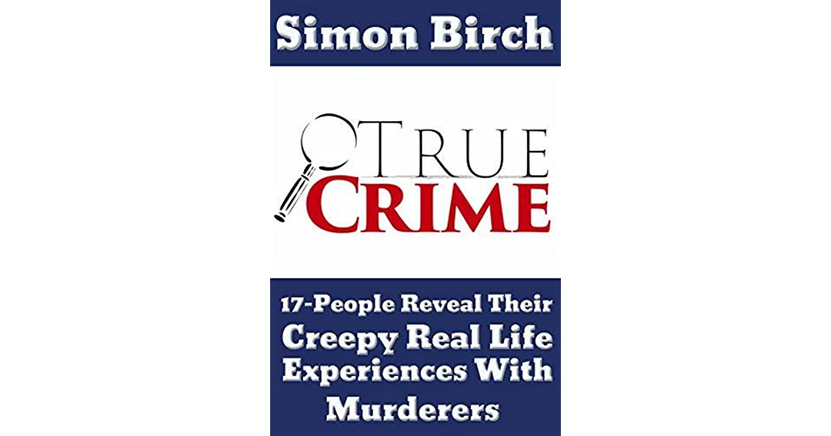 TRUE CRIME STORIES BOOK: 17-People Reveal Their Creepy Real