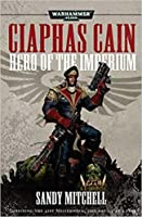 Ciaphas Cain: Hero of the Imperium (Ciaphas Cain #1-3)