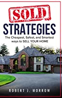 Sold Strategies: The Cheapest, Safest and Smartest ways to Sell Your Home-Second Edition