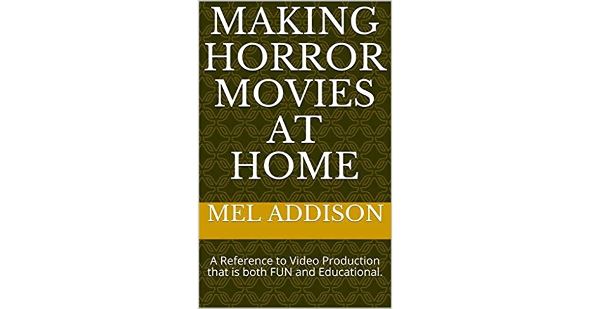 Making Horror Movies at Home: A Reference to Video