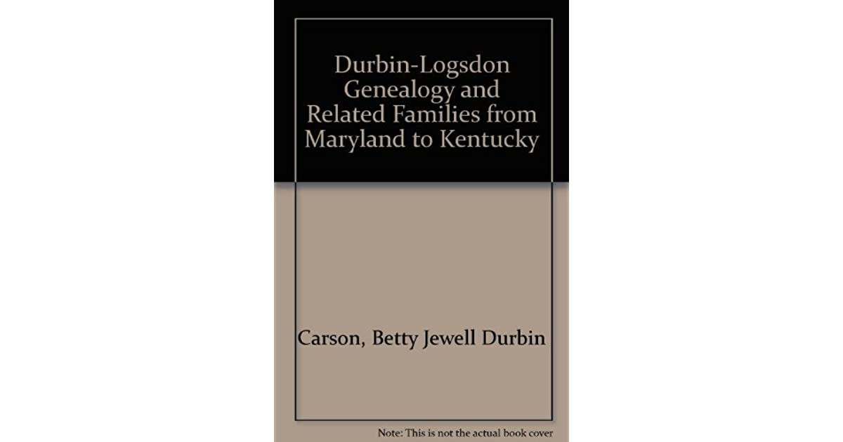 Durbin-Logsdon Genealogy and Related Families from Maryland to