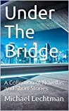 Under The Bridge: A Collection of Novellas and Short Stories