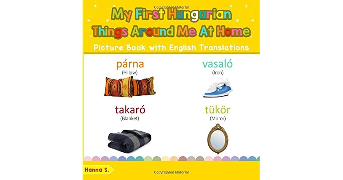 Bilingual Early Learning /& Easy Teaching Hungarian Books for Kids My First Hungarian Things Around Me at Home Picture Book with English Names