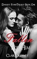 Fallen For Him (Darkest Fears Trilogy Book One)