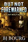 But Not Forewarned (Clint Wolf Mystery #11)