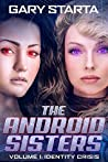 The Android Sisters: Volume 1: Identity Crisis