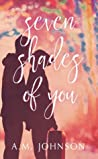 Seven Shades of You (Twin Hearts, #2) by A.M. Johnson