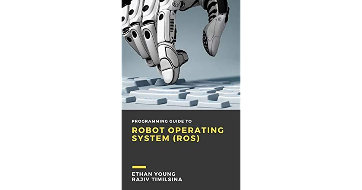Programming Guide to Robot Operating System by Rajiv Timilsina