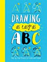 Drawing As Easy As ABC: Step-by-Step Pictures to Create and Color