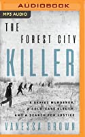 The Forest City Killer: A Serial Murderer, a Cold-Case Sleuth, and a Search for Justice