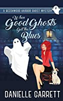 When Good Ghosts Get the Blues (Beechwood Harbor Ghost Mysteries #3)