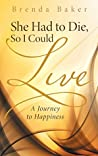 She Had to Die, so I Could Live: A Journey to Happiness