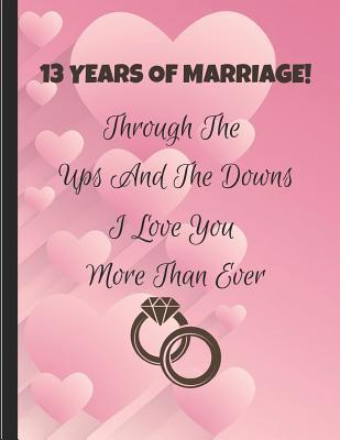 13 Years Of Marriage Through The Ups And The Downs I Love You More Than Ever Thirteenth Wedding Anniversary Note Book By Specialevents Specialoccasions