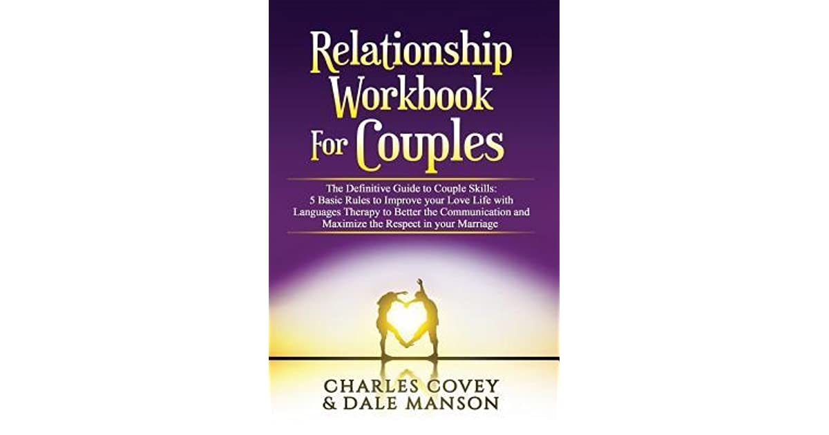 Relationship Workbook For Couples The Definitive Guide To Couple Skills 5 Basic Rules To Improve Your Love Life With Languages Therapy To Better Communication Maximize The Respect In Your Marriage By Dale