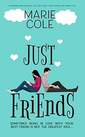 Just Friends: A heartwrenching emotional love story about