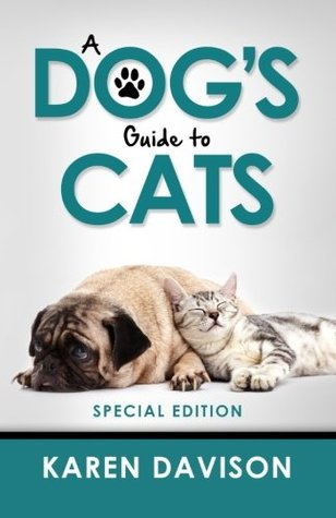 A Dog's Guide to Cats: Special Edition (Fun Reads for Dog Lovers) (Volume 3)