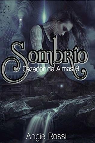 Sombrío (Cazador de Almas nº 3) Angie Rossi