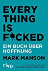 Everything is Fucked by Mark Manson