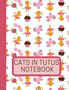 Cats in Tutus Notebook: Draw and Write Journal To Practice Writing Stories and Drawing Pictures
